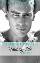 Through His Eyes - Fantasy's Bar & Grill, #4 ebook by Michelle Hughes