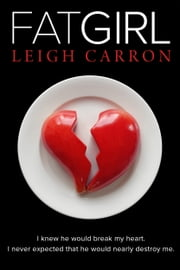 Fat Girl (A Provocative Romance ) ebook by Leigh Carron