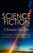 SCIENCE FICTION Ultimate Box Set: 170+ Dystopian Novels, Space Adventures, Lost World Classics & Apocalyptic Tales - The Time Machine, The War of the Worlds, The Invisible Man, The Mysterious Island, Frankenstein, Flatland, Iron Heel, Dr Jekyll and Mr Hyde, Lilith, 1984, Brave New World, Herland, Looking Backward… ebook by Jules Verne, H. G. Wells, Edgar Allan Poe,...
