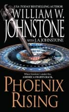 Phoenix Rising ebook by William W. Johnstone,J.A. Johnstone