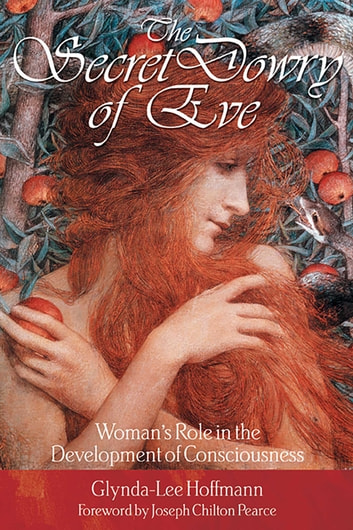 The Secret Dowry of Eve - Woman's Role in the Development of Consciousness ebook by Glynda-Lee Hoffmann