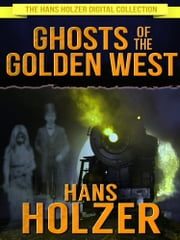 Ghosts of the Golden West ebook by Hans Holzer