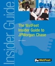 The WetFeet Insider Guide to JPMorgan Chase, 2004 edition ebook by WetFeet