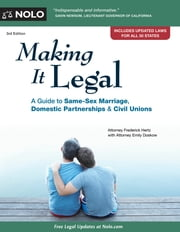 Making It Legal - A Guide to Same-Sex Marriage, Domestic Partnerships & Civil Unions ebook by Frederick Hertz,Emily Doskow