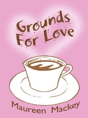 Grounds For Love ebook by Mackey, Maureen