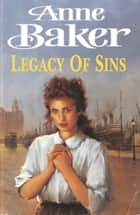 Legacy of Sins - To find happiness, a young woman must face up to her mothers past ebook by Anne Baker