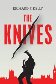 The Knives ebook by Richard T. Kelly