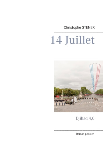 14 Juillet - Djihad 4.0 ebook by Christophe Stener