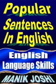 Popular Sentences in English: English Language Skills ebook by Manik Joshi