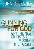 Gunning for God ebook by John Lennox