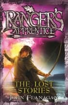 Ranger's Apprentice 11: The Lost Stories ebook by Mr John Flanagan