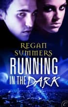 Running in the Dark ebook by Regan Summers