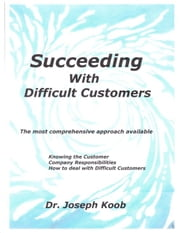 Succeeding with Difficult Customers ebook by Joseph Koob II