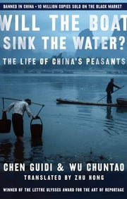 Will the Boat Sink the Water? - The Life of China's Peasants ebook by Chen Guidi,Wu Chuntao