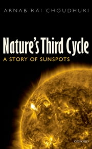 Nature's Third Cycle: A Story of Sunspots ebook by Arnab Rai Choudhuri