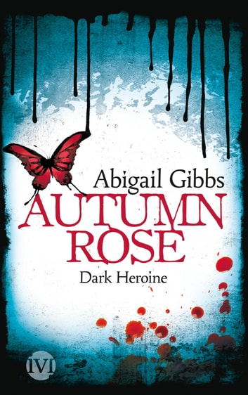 Dark Heroine - Autumn Rose ebook by Abigail Gibbs