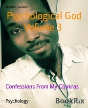 Psychological God Volume 3 - Confessions From My Chakras ebook by Mumin Godwin