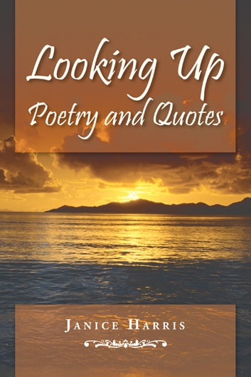 Looking Up Poetry And Quotes Ebook By Janice Harris 9781468579543