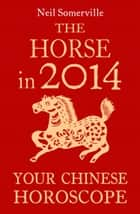 The Horse in 2014: Your Chinese Horoscope ebook by Neil Somerville