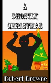 A Ghostly Christmas ebook by Robert Browne