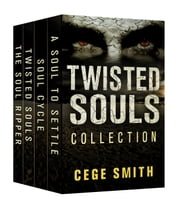 The Twisted Souls Series (Box Set: A Soul Ripper, Twisted Souls, Soul Cycle, A Soul to Settle) - Twisted Souls ebook by Cege Smith