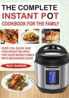 The Complete Instant Pot Cookbook for the Family - Over 100 Quick and Foolproof Recipes for your Whole Family with Beginners Guide ebook by Suzy Susson