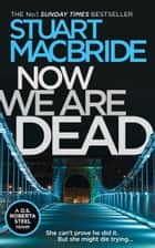 Now We Are Dead 電子書 by Stuart MacBride