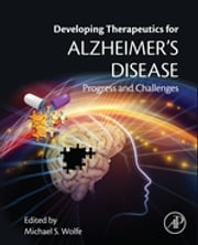 Developing Therapeutics for Alzheimer's Disease - Progress and Challenges ebook by Michael S. Wolfe, PhD