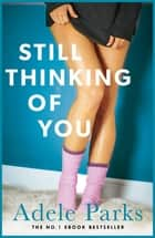 Still Thinking of You - An enthralling novel of secrets, lovers and liars ebook by Adele Parks