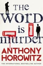The Word is Murder ebook by Anthony Horowitz