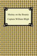 Mutiny on the Bounty ebook by Captain William Bligh