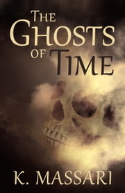 The Ghosts Of Time ebook by K. Massari
