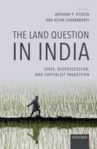 The Land Question in India - State, Dispossession, and Capitalist Transition ebook by Anthony P. D'Costa, Achin Chakraborty