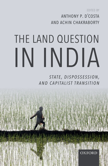 The Land Question in India - State, Dispossession, and Capitalist Transition ebook by