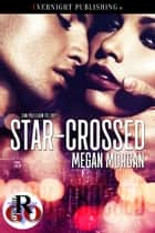 Star-Crossed ebook by Megan Morgan