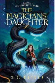 The Magicians' Daughter - Book Three of the Stoneways Trilogy ebook by S. C. Butler
