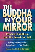 The Buddha in Your Mirror - Practical Buddhism and the Search for Self ebook by Woody Hochswender, Greg Martin, Ted Morino