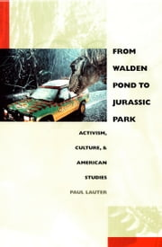 From Walden Pond to Jurassic Park - Activism, Culture, and American Studies ebook by Paul Lauter, Donald E. Pease