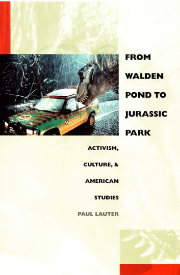 From Walden Pond to Jurassic Park - Activism, Culture, and American Studies ebook by Paul Lauter,Donald E. Pease