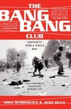 The Bang-Bang Club ebook by Greg Marinovich,Joao Silva,Archbishop Desmond Tutu