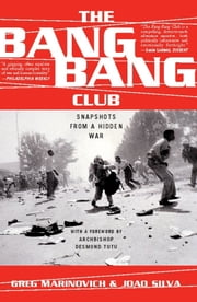 The Bang-Bang Club - Snapshots from a Hidden War ebook by Greg Marinovich,Joao Silva,Archbishop Desmond Tutu