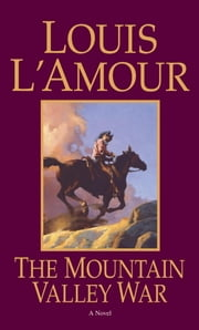 The Mountain Valley War - A Novel eBook by Louis L'Amour