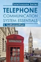Telephone Communication System Essentials ebook by S. Sudhananthan