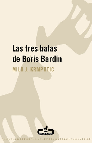 Las tres balas de Boris Bardin eBook by Milo J. Krmpotic'