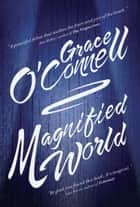 Magnified World ebook by Grace O'Connell