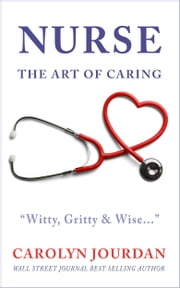 Nurse: The Art Of Caring ebook by Carolyn Jourdan