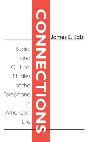 Connections - Social and Cultural Studies of the Telephone in American Life ebook by James E. Katz