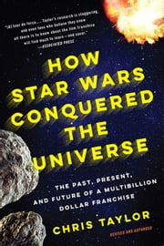 How Star Wars Conquered the Universe - The Past, Present, and Future of a Multibillion Dollar Franchise ebook by Chris Taylor