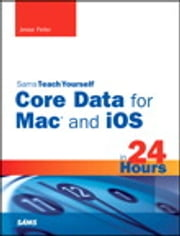 Sams Teach Yourself Core Data for Mac and iOS in 24 Hours ebook by Jesse Feiler