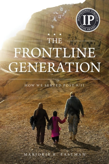 The Frontline Generation - How We Served Post 9/11 ebook by Marjorie K Eastman